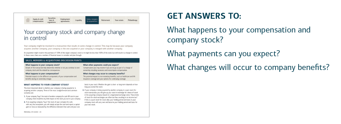 GET ANSWERS TO:  What happens to your compensation and company stock?  What payments can you expect?  What changes will occur to company benefits?  For answers to these questions and more, please contact your U.S. Trust advisor or contact your local U.S. Trust office and request the Personal CFO Guide.